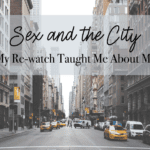 Sex and the City:: Lessons My Re-Watch Taught Me About Motherhood