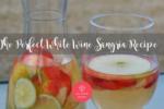 The Perfect White Wine Sangria Recipe-2