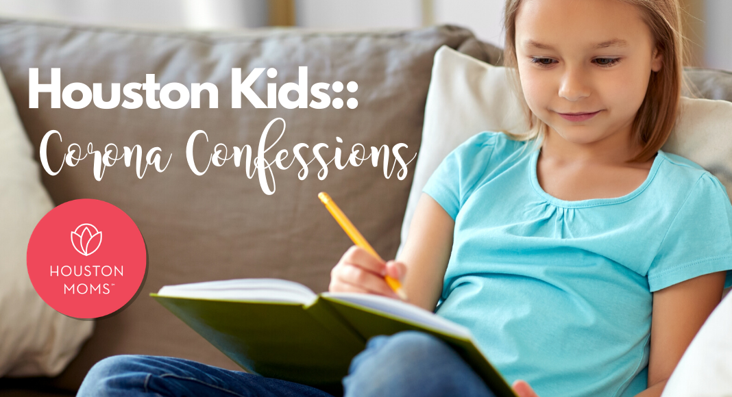 "Houston Moms ""Houston Kids:: Corona Confessions"" #houstonmomsblog #houstonmoms #momsaroundhouston"