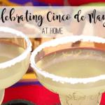 Celebrating Cinco de Mayo at Home