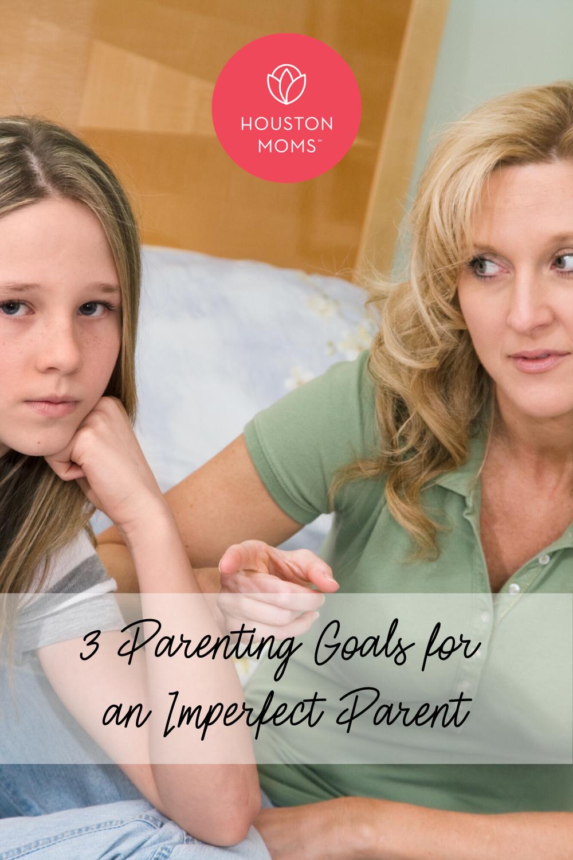 "Houston Moms Blog ""3 Parenting Goals for an Imperfect Parent"" #houstonmoms #houstonmomsblog #momsaroundhouston"