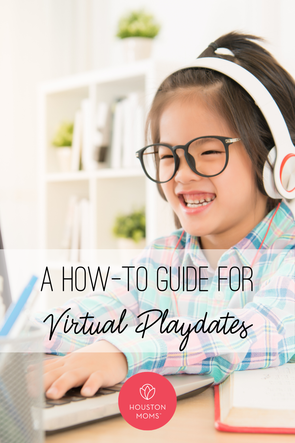 """Houston Moms """"A How-To Guide to Virtual Playdates"""" #houstonmomsblog #houstonmoms #momsaroundhouston"""