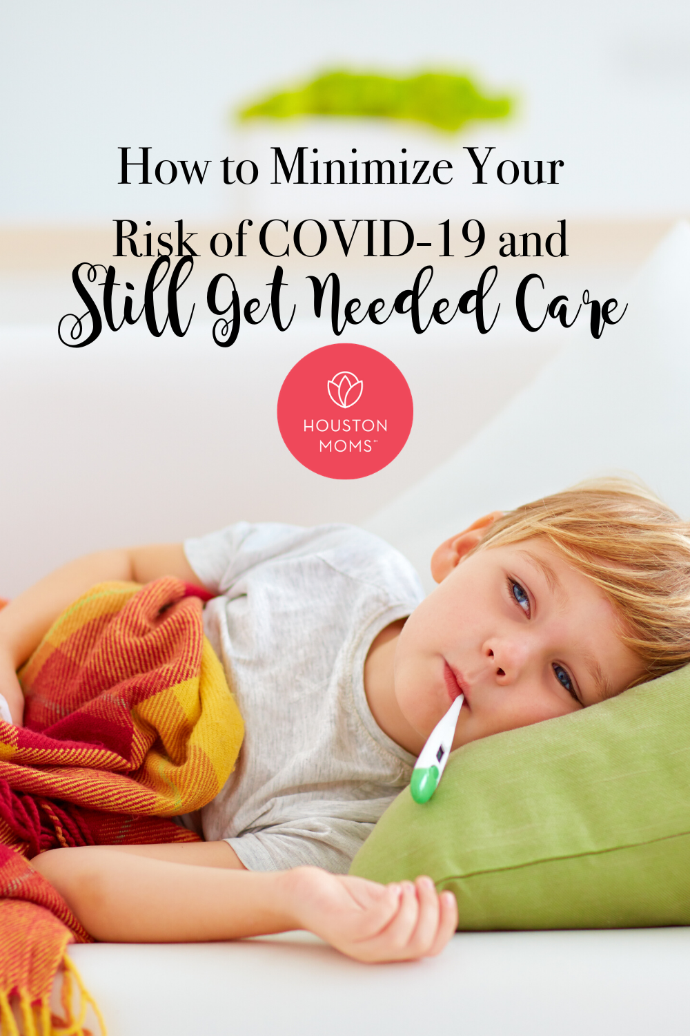 "Houston Moms ""How to Minimize Your Risk of COVID-19 and Still Get Needed Care"" #houstonmoms #houstonmomsblog #momsaroundhouston"
