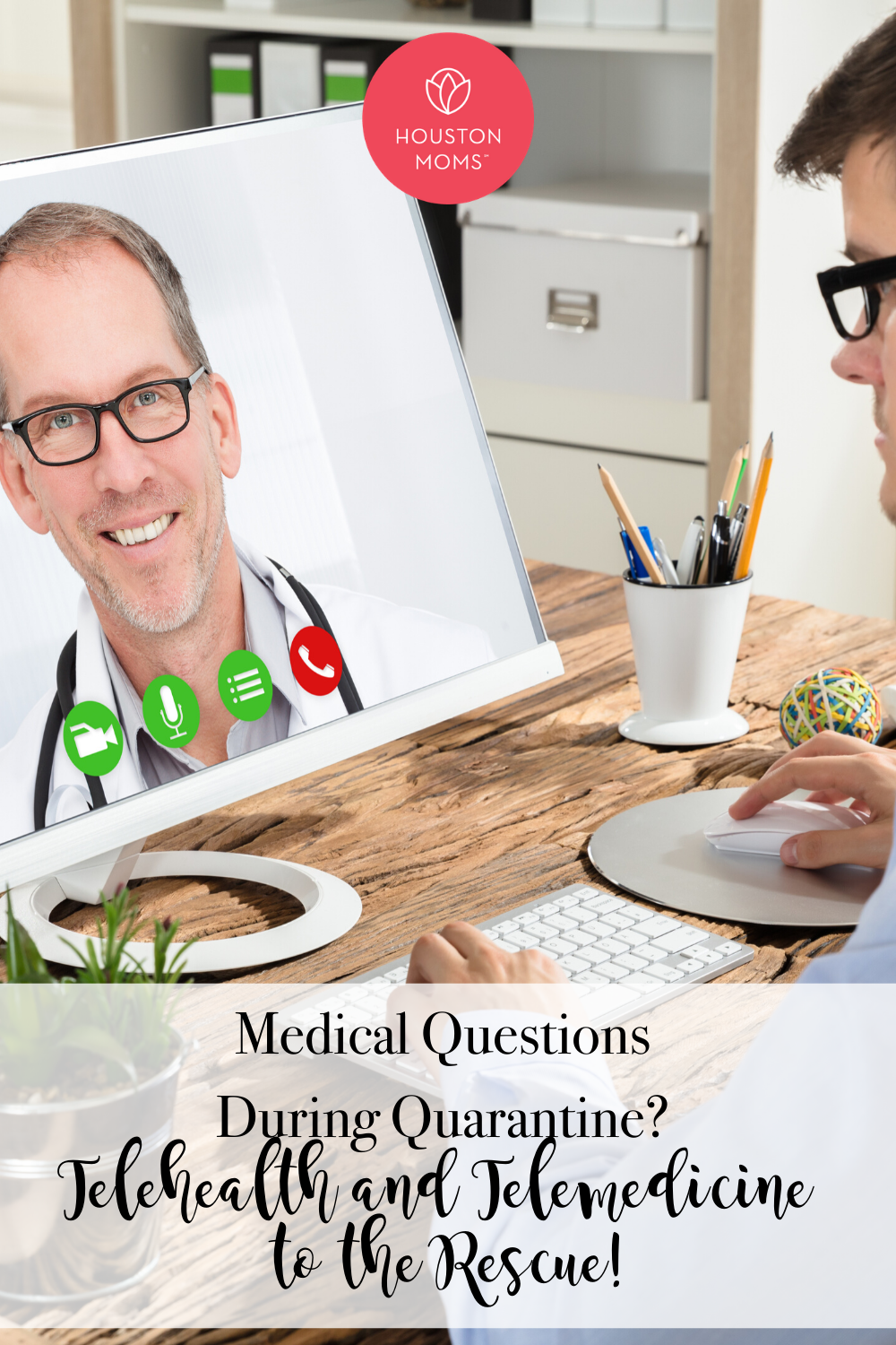 "Houston Moms ""Medical Questions During Quarantine? Telehealth and Telemedicine to the Rescue!"" #houstonmoms #houstonmomsblog #momsaroundhouston"