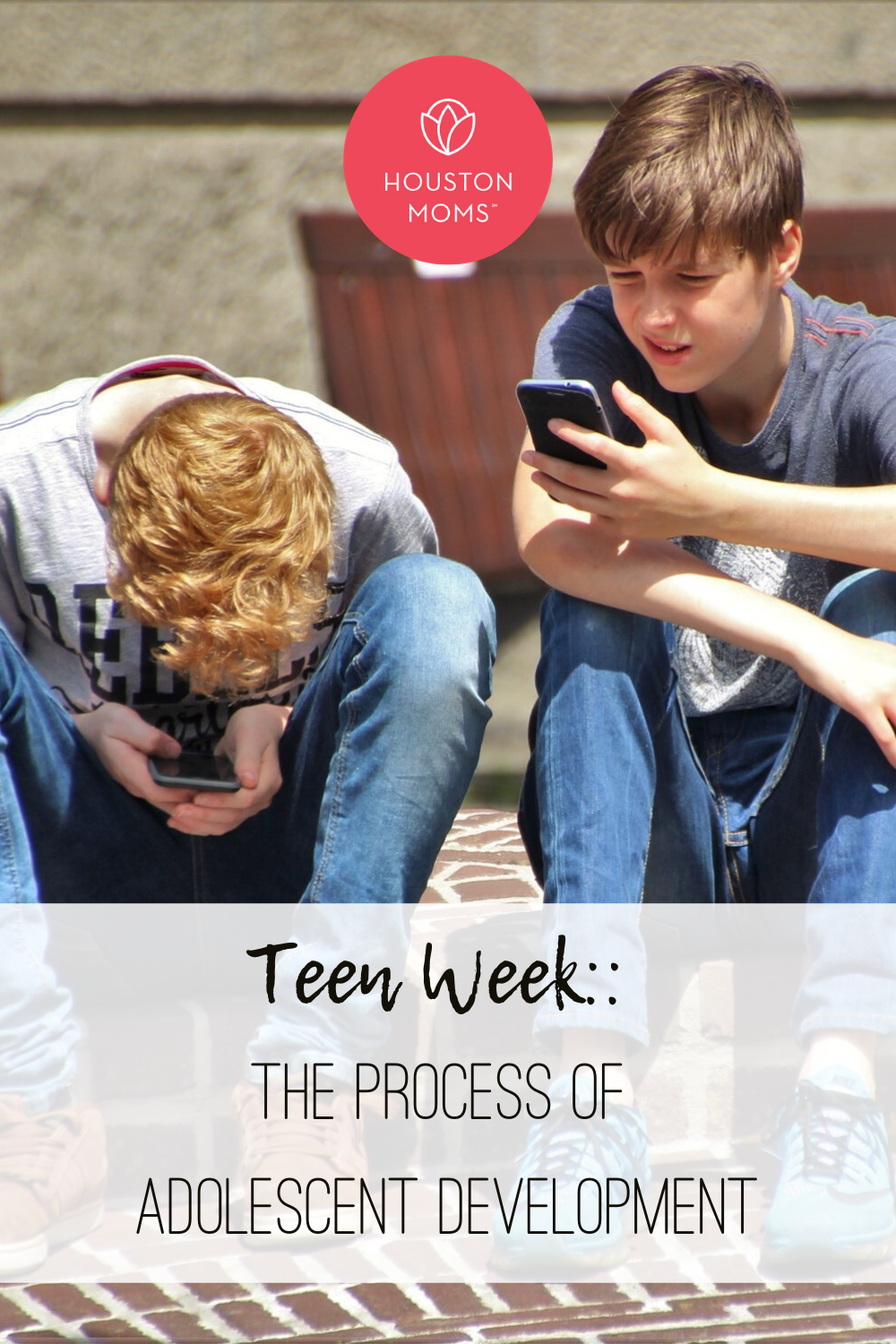 "Houston Moms ""Teen Week:: The Process of Adolescent Development"" #houstonmoms #houstonmomsblog #momsaroundhouston"