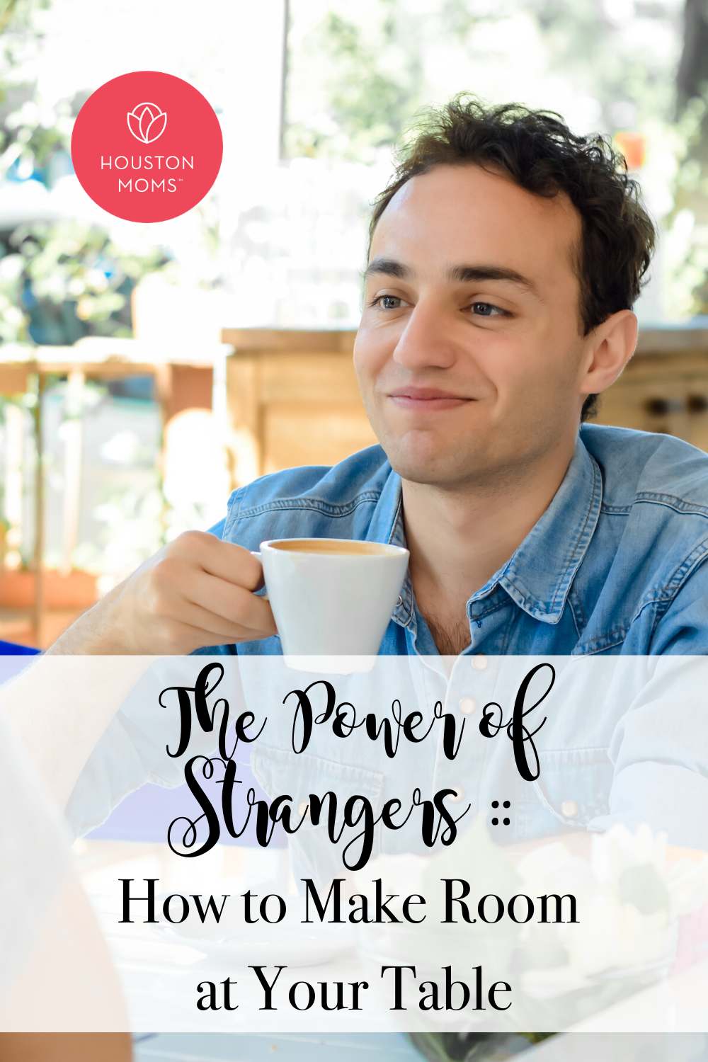 "Houston Moms ""The Power of Strangers:: How to Make Room at Your Table"" #houstonmoms #houstonmomsblog #momsaroundhouston"
