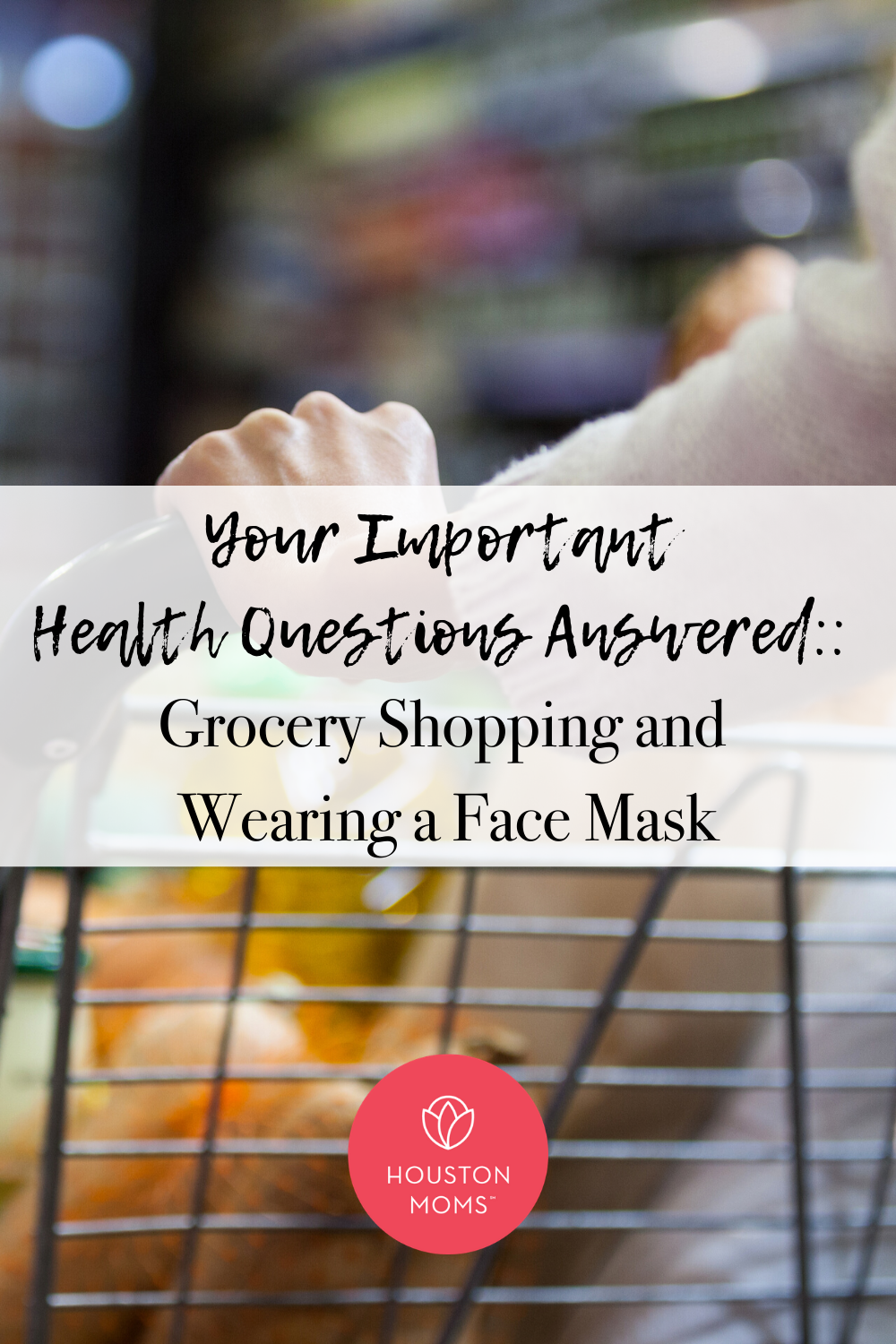 "Houston Moms ""Your Important Health Questions Answered:: Grocery Shopping and Wearing a Face Mask"" #houstonmoms #houstonmomsblog #momsaroundhouston"