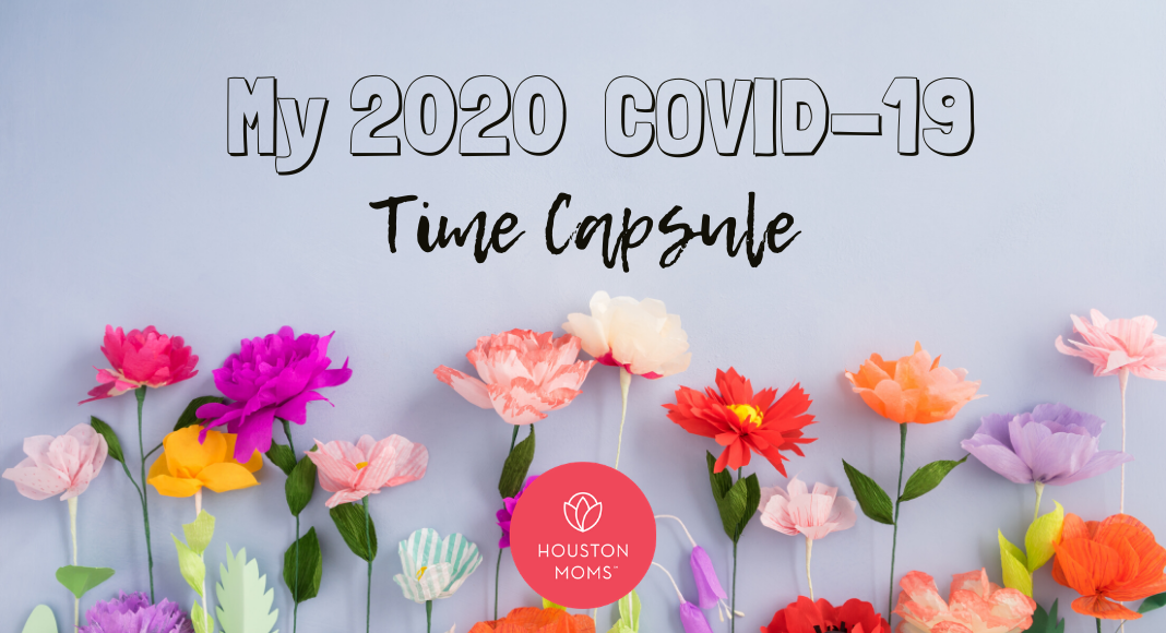 "Houston Moms ""My 2020 COVID-19 Time Capsule"" #houstonmomsblog #houstonmoms #momsaroundhouston"