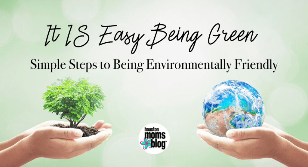 It IS Easy Being Green:: Simple Steps to Being Environmentally Friendly