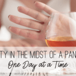 Sobriety in the Midst of a Pandemic:: One Day at a Time