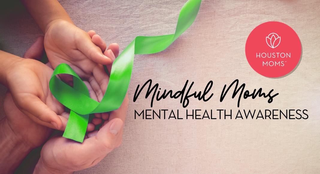 """Houston Moms """"Mindful Moms:: Mental Health Awareness"""" #houstonmoms #houstonmomsblog #momsaroundhouston"""