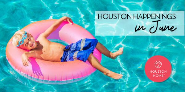 """Houston Moms """"Houston Happenings in June"""" #houstonmoms #houstonmomsblog #momsaroundhouston"""