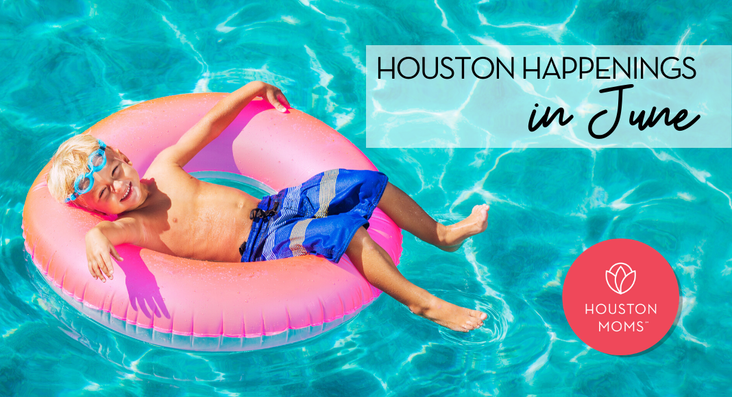 """Houston Moms """"Houston Happenings in June:: Re-Opening and Virtual Event Info"""