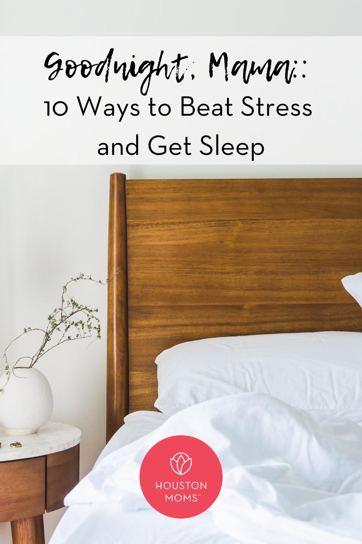 "Houston Moms ""Goodnight Mama:: 10 Ways to Beat Stress and Get Sleep"" #houstonmoms #houstonmomsblog #momsaroundhouston"