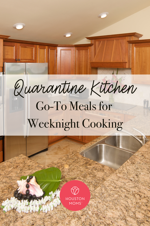 "Houston Moms ""Quarantine Kitchen:: Go-to Meals for Weeknight Cooking"" #houstonmoms #houstonmomsblog #momsaroundhouston"