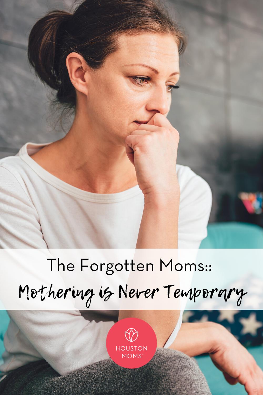 """Houston Moms """"The Forgotten Moms:: Mothering is Never Temporary"""" #houstonmomsblog #houstonmoms #momsaroundhouston"""