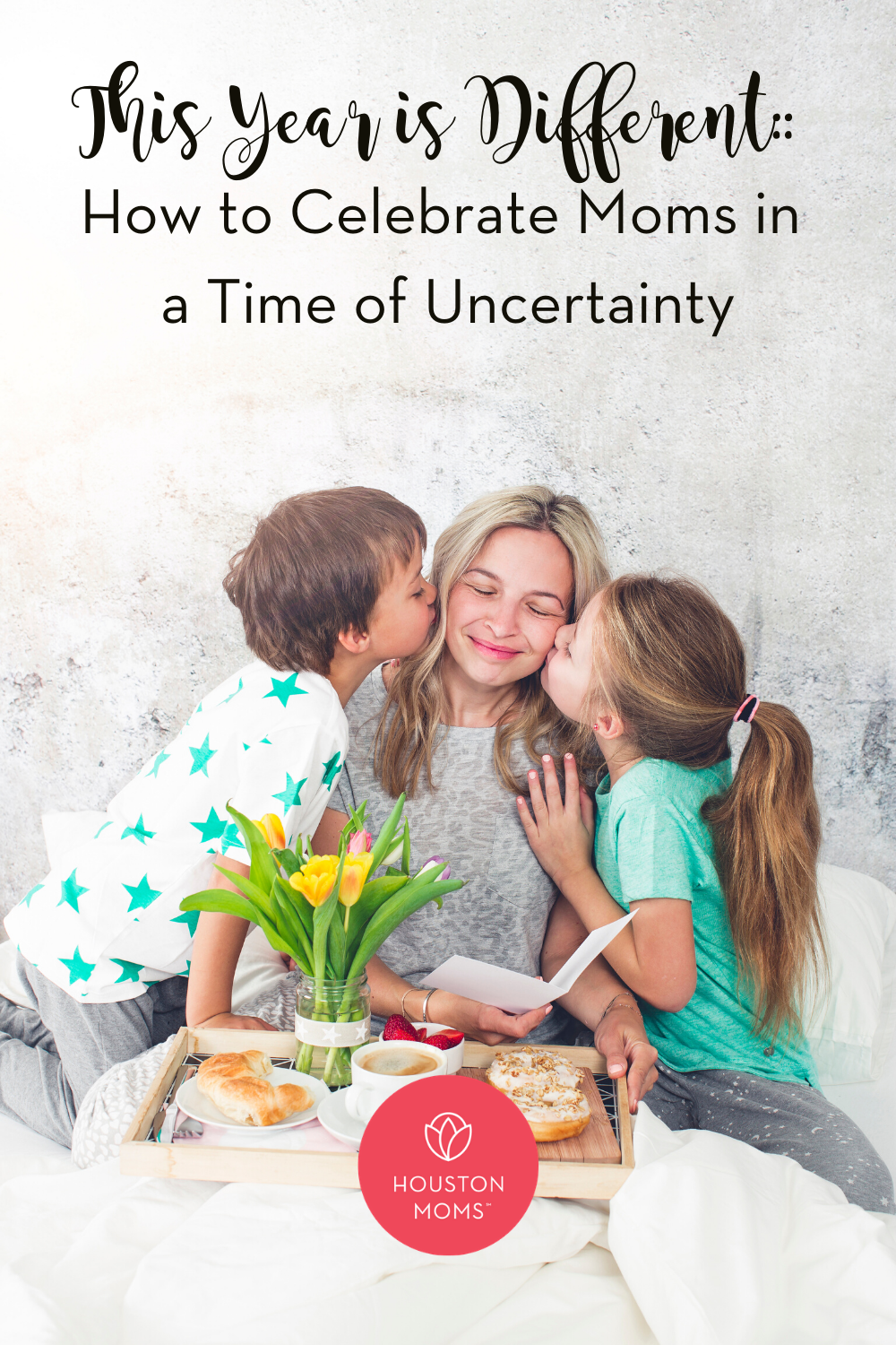 "Houston Moms ""This Year is Different:: How to Celebrate Moms in a Time of Uncertainty"" #houstonmoms #houstonmomsblog #momsaroundhouston"