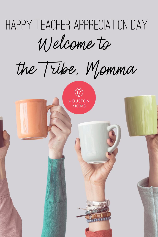 "Houston Moms ""Happy Teacher Appreciation Day:: Welcome to the Tribe, Momma!"" #houstonmoms #houstonmomsblog #momsaroundhouston"