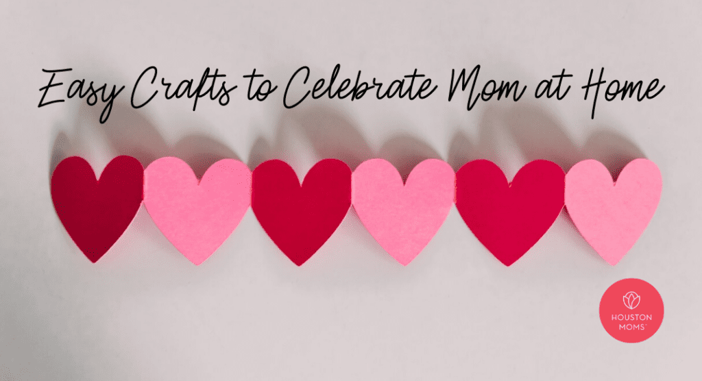 Easy Crafts to Celebrate Mom at Home