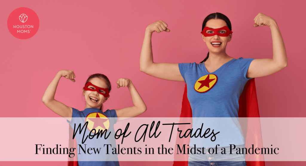 Mom of All Trades:: Finding New Talents in the Midst of a Pandemic