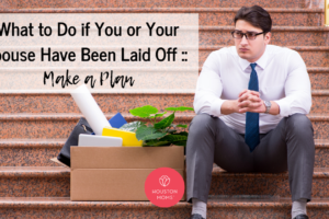 """Houston Moms """"What to do if You or Your Spouse Have Been Laid Off:: Make a Plan"""" #houstonmomsblog #momsaroundhouston #houstonmoms"""