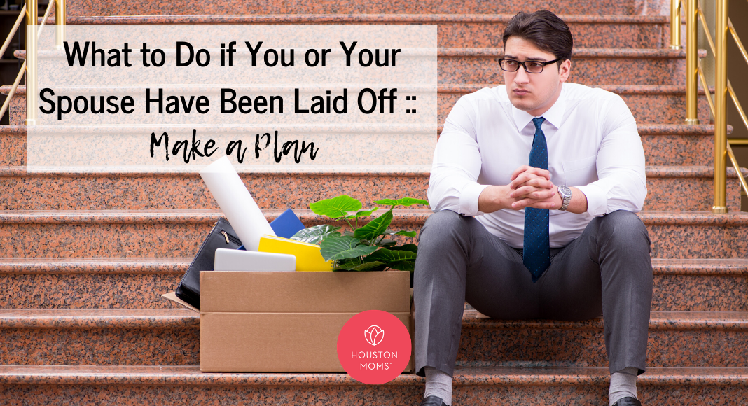"Houston Moms ""What to do if You or Your Spouse Have Been Laid Off:: Make a Plan"" #houstonmomsblog #momsaroundhouston #houstonmoms"
