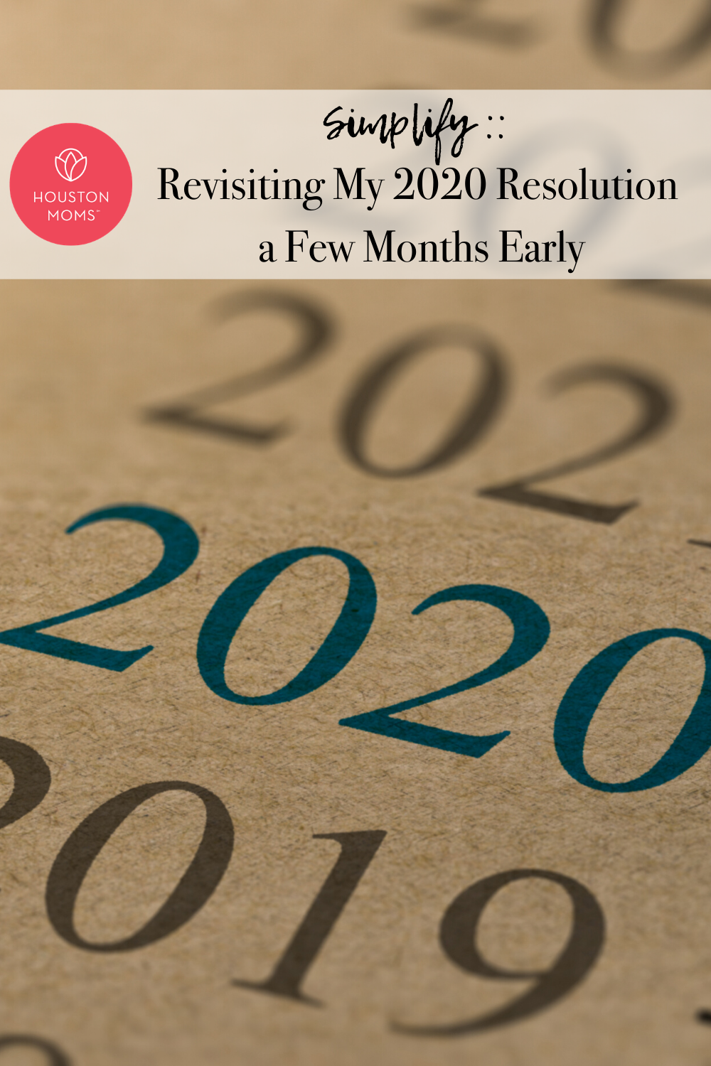 "Houston Moms ""Simplify:: Revisiting My 2020 Resolution a Few Months Early"" #houstonmoms #houstonmomsblog #momsaroundhouston"