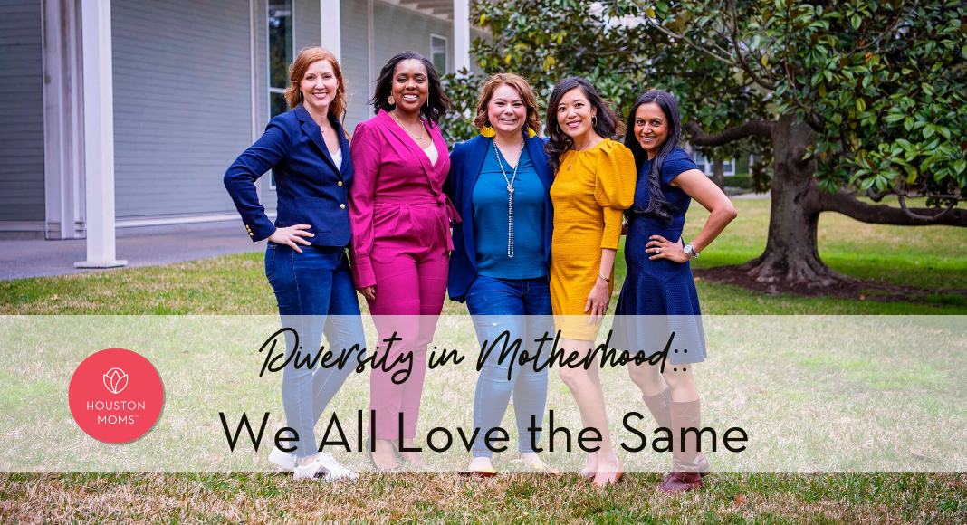 "Houston Moms ""Diversity in Motherhood:: We All Love the Same"" #houstonmoms #houstonmomsblog #momsaroundhouston"