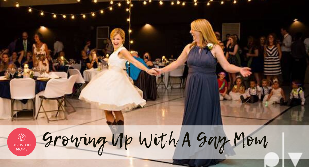 "Houston Moms ""Growing Up with a Gay Mom"" #Houstonmoms #houstonmomsblog #momsaroundhouston"