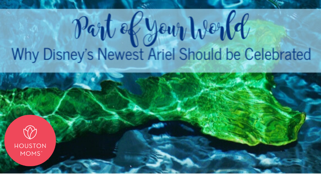 "Houston Moms ""Part of Your World:: Why Disney's Newest Ariel Should Be Celebrated"" #houstonmoms #houstonmomsblog #momsaroundhouston"