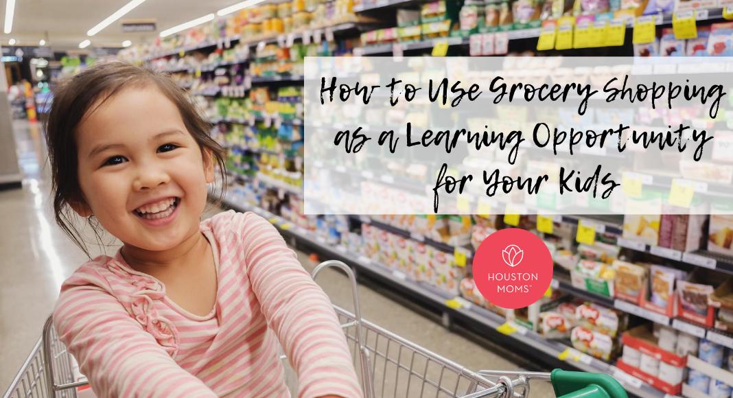 "Houston Mom ""How to Use Grocery Shopping as a Learning Opportunity for your Kids"" #houstonmoms #houstonmomsblog #momsaroundhouston"