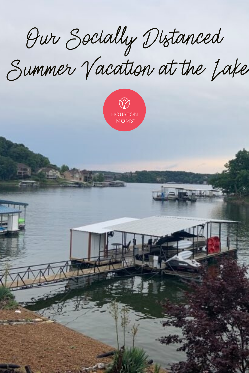 "Houston Moms ""Our Socially Distanced Summer Vacation at the Lake"" #houstonmoms #houstonmomsblog #momsaroundhouston"