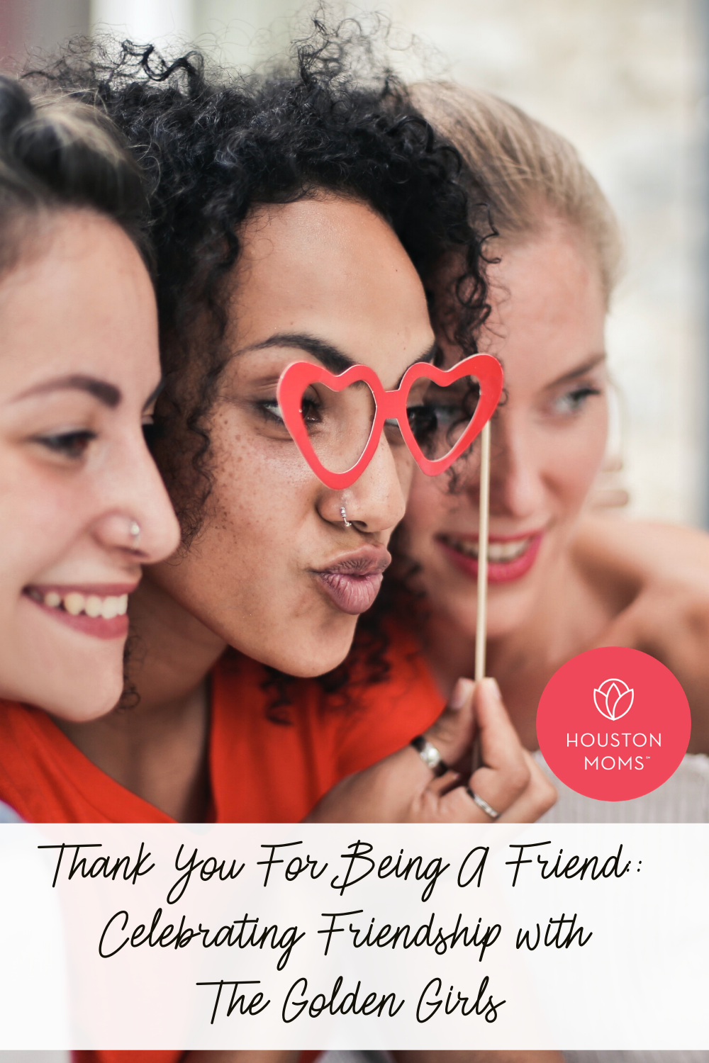 "Houston Moms ""Thank You For Being a Friend:: Celebrating Friendship with The Golden Girls"" #houstonmoms #houstonmomsblog #momsaroundhouston"