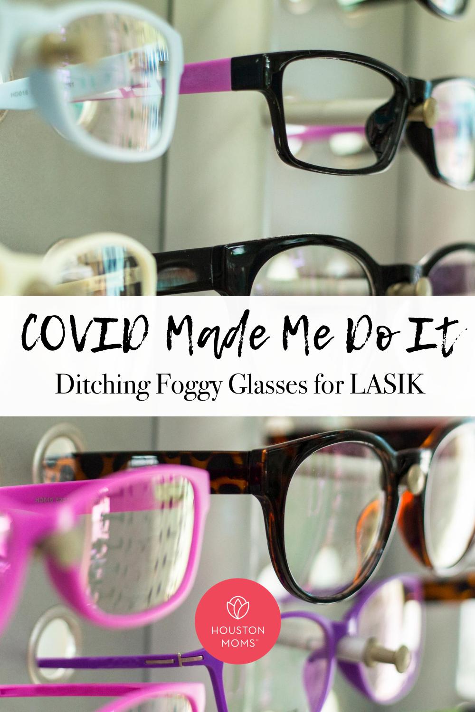 """Houston Moms """"COVID Made Me Do It:: Ditching Foggy Glasses for LASIK"""" #houstonmoms #houstonmomsblog #momsaroundhouston"""