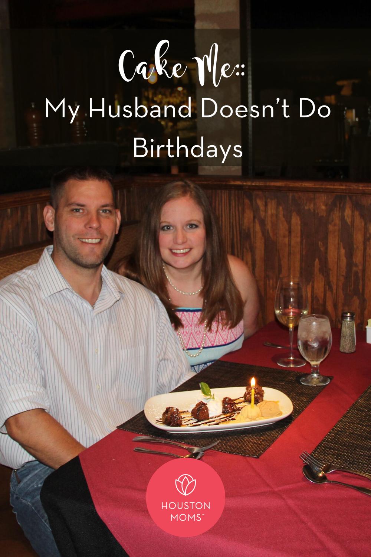 "Houston Moms ""Cake Me:: My Husband Doesn't Do Birthdays"" #houstonmoms #houstonmomsblog #momsaroundhouston"