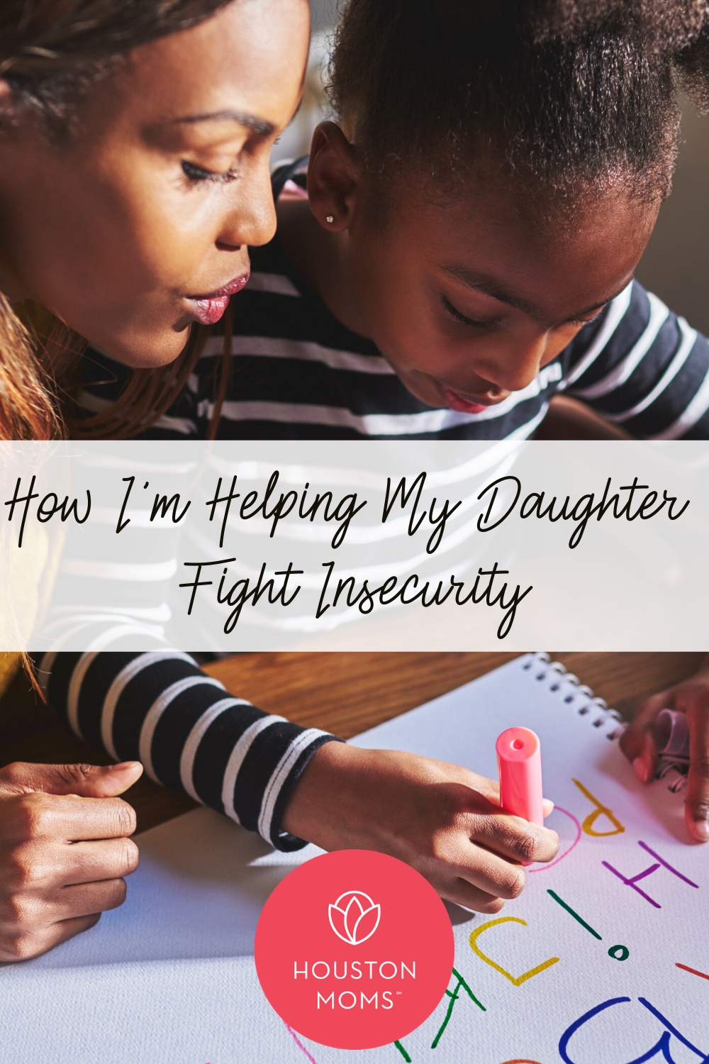 """Houston Moms """"How I'm Helping My Daughter Fight Insecurity"""" #houstonmoms #houstonmomsblog #momsaroundhouston"""
