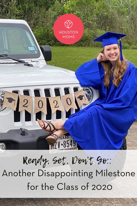 "Houston Moms ""Ready. Set. Don't Go:: Another Disappointing Milestone for the Class of 2020"" #houstonmoms #houstonmomsblog #momsaroundhouston"