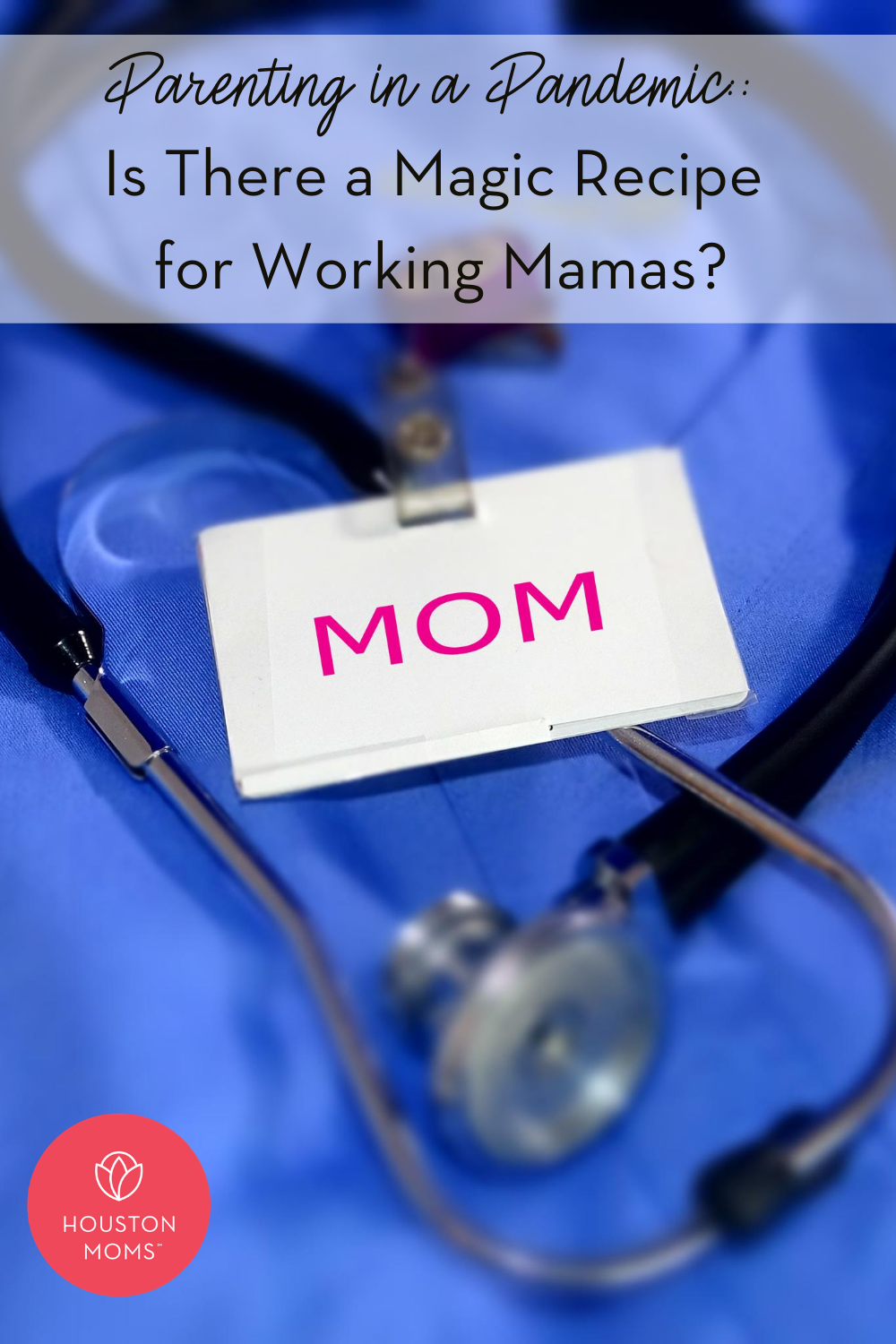"""Houston Moms """"Parenting in a Pandemic:: Is There a Magic Recipe for Working Mamas?"""" #houstonmoms #houstonmomsblog #momsaroundhouston"""