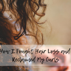 How I Fought Hair Loss and Reclaimed My Curls