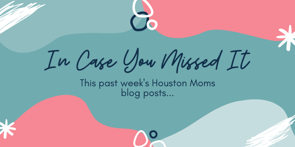 "Houston Moms ""In Case You Missed it"""