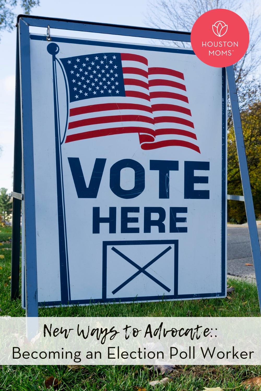 "Houston Moms ""New Ways to Advocate:: Becoming an Election Poll Worker"" #houstonmomsblog #houstonmoms #momsaroundhouston"