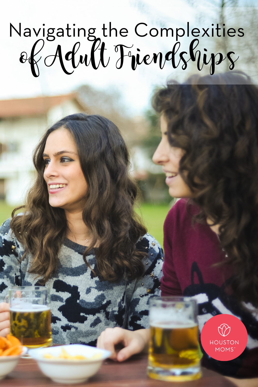 "Houston Moms ""Navigating the Complexities of Adult Friendships"" #houstonmoms #houstonmomsblog #momsaroundhouston"