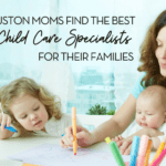 How Houston Moms Find the Best Child Care Specialists for Their Families