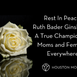 "Houston Moms ""Rest In Peace Ruth Bader Ginsburg:: A True Champion for Moms and Females Everywhere"" #houstonmoms #houstonmomsblog #momsaroundhouston"