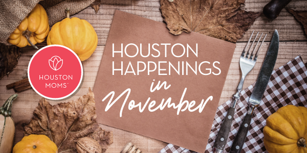 "Houston Moms Blog ""Houston Happenings in November"" #houstonmoms #houstonmomsblog #momsaroundhouston"