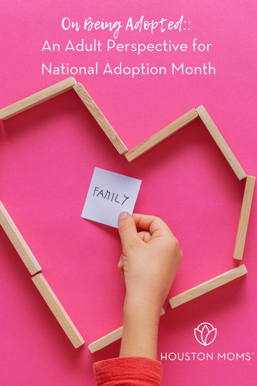"Houston Moms ""On Being Adopted:: An Adult Perspective for National Adoption Month"" #houstonmoms #houstonmomsblog #momsaroundhouston"