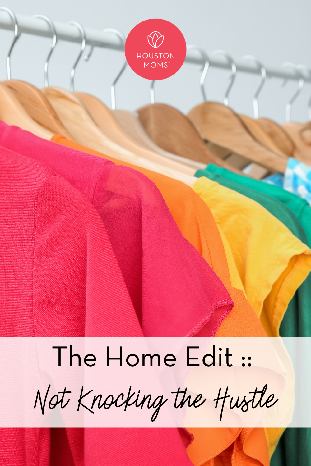 "Houston Moms ""The Home Edit:: Not Knocking the Hustle"" #houstonmoms #houstonmomsblog #momsaroundhouston"
