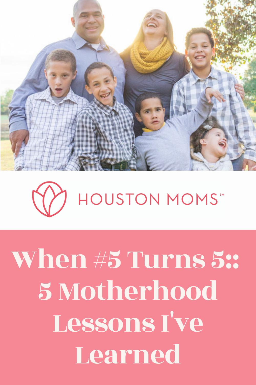 """Houston Moms """"When #5 Turns 5:: 5 Motherhood Lessons I've Learned"""" #houstonmoms #houstonmomsblog #momsaroundhouston"""