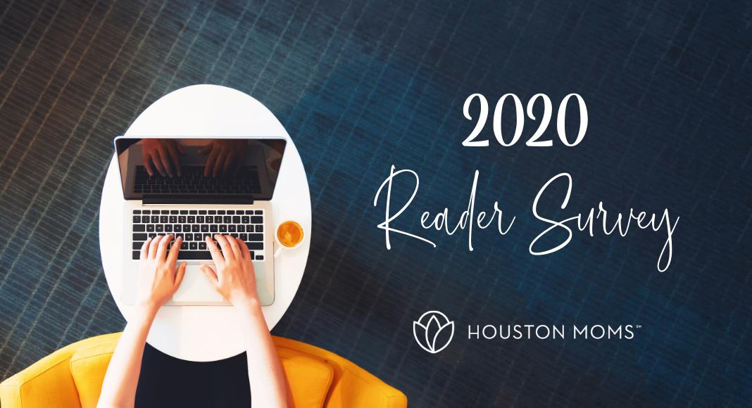"Houston Moms ""2020 Reader Survey"" #houstonmoms #houstonmomsblog #momsaroundhouston"