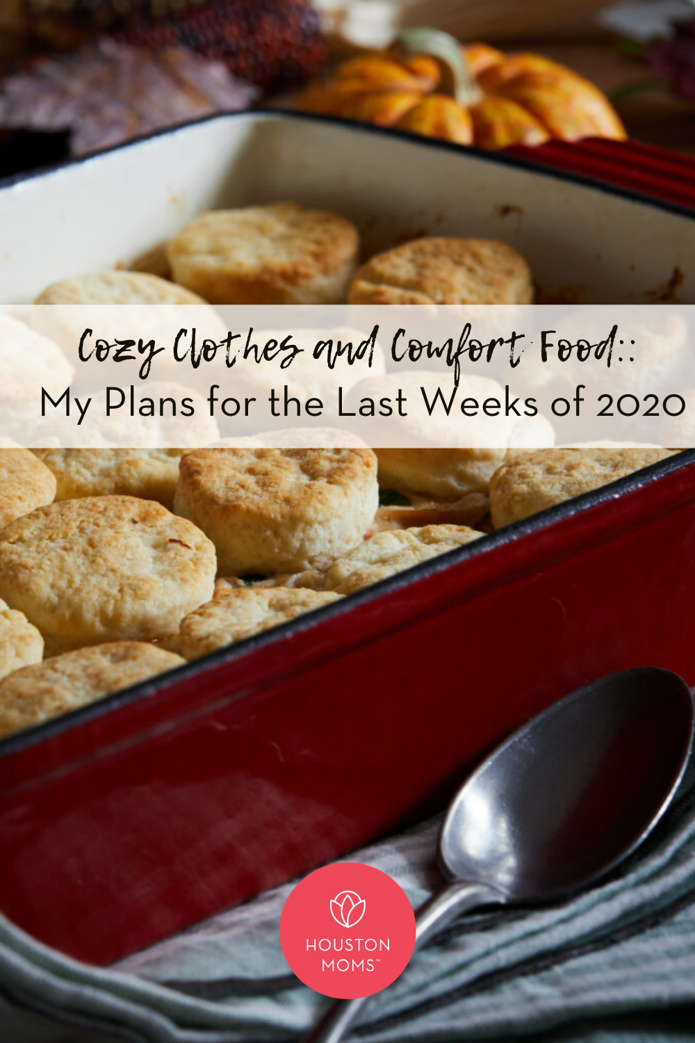 "Houston Moms ""Cozy Clothes and Comfort Food:: My Plans for the Last Weeks of 2020"" #houstonmoms #houstonmomsblog #momsaroundhouston"